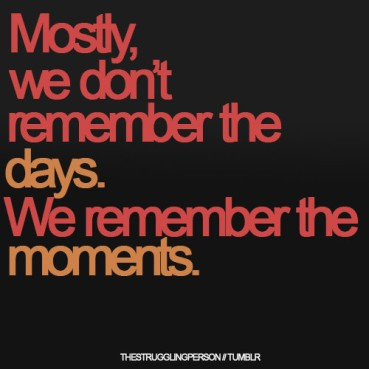 moments,life,memories,quote,quote,word,remember-5883bba7d4638f2ed6a2fdbf964f22b0_h
